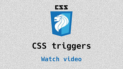 Link to CSS Triggers video