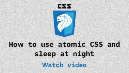 Link to How to use atomic CSS and sleep at night video