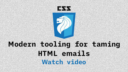 Link to Modern tooling for taming HTML emails video