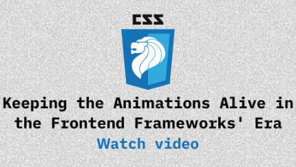 Link to Keeping the Animations Alive in the Frontend Frameworks' Era video