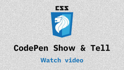 Link to CodePen Show & Tell video