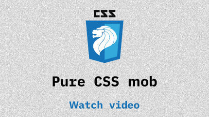 Link to Pure CSS mob video