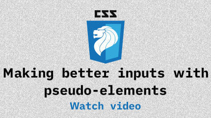 Link to Making better inputs with pseudo-elements video