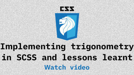 Link to Implementing trigonometry in SCSS and lessons learnt video