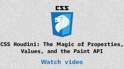 Link to CSS Houdini: The Magic of Properties, Values, and the Paint API video