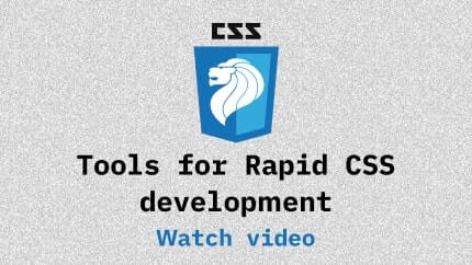 Link to Tools for Rapid CSS development video