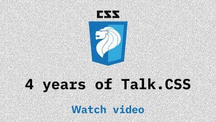 Link to 4 years of Talk.CSS video