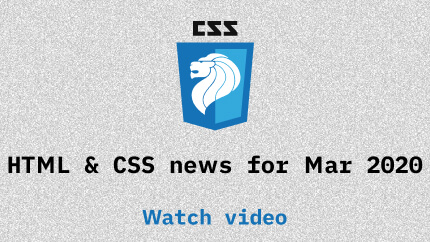 Link to Mar 2020 CSS updates video