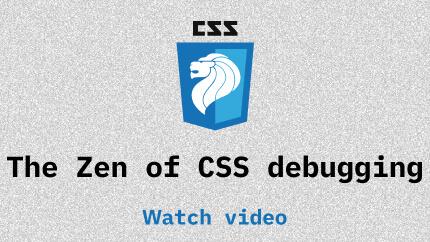 Link to The Zen of CSS debugging video