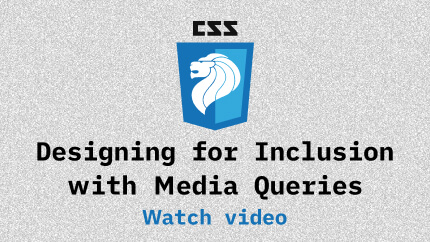 Link to Designing for Inclusion with Media Queries video