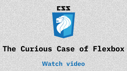 Link to The curious case of Flexbox 🧐 video