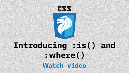 Link to Introducing :is() and :where() video